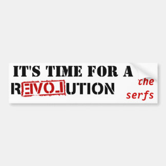 It's time for a revolution - the serfs bumper sticker