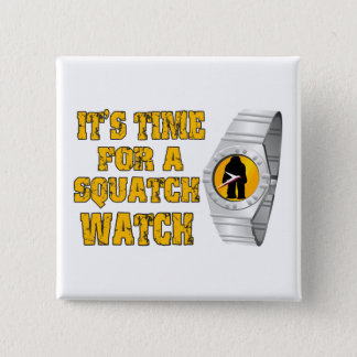 It's Time For A Squatch Watch Pinback Button