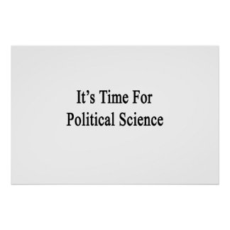 It's Time For Political Science Print