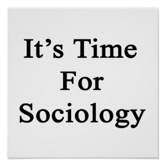 It's Time For Sociology Poster