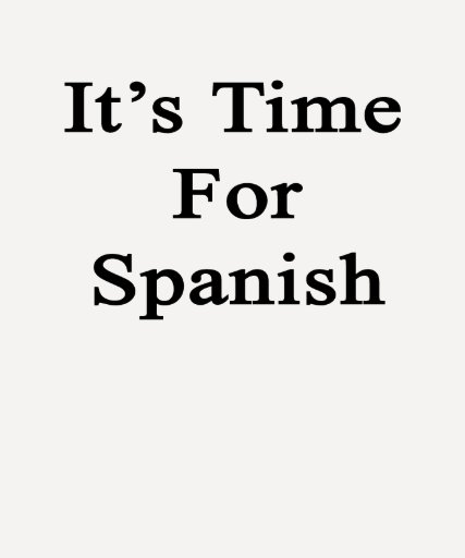 It's Time For Spanish Tshirts