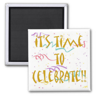 It's Time To Celebrate!! 2 Inch Square Magnet