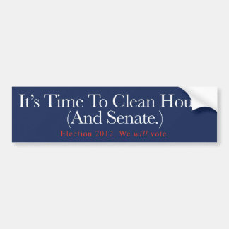 It's Time To Clean House. (And Senate.) Bumper Sticker