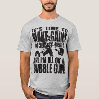 It's Time To Make Gains and Chew Bubble Gum Shirt