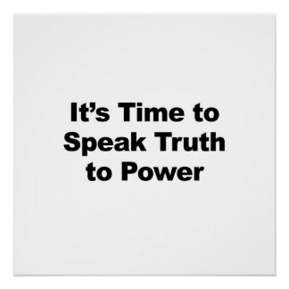 It's Time to Speak Truth to Power Poster
