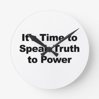 It's Time to Speak Truth To Power Round Clock
