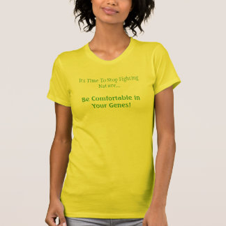 Its Time To Stop Fighting Nature..., Be Comfort... T-Shirt