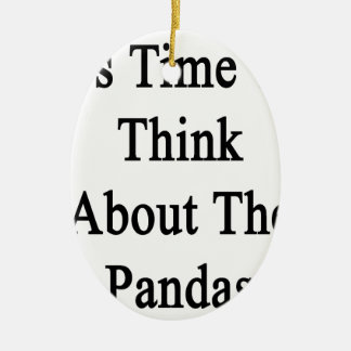 It's Time To Think About The Pandas Ceramic Ornament