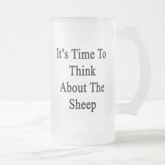 It's Time To Think About The Sheep Frosted Glass Beer Mug