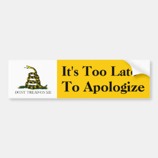 It's Too Late to Apologize Car Bumper Sticker