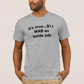 It's true...911 WAS an inside job! T-Shirt