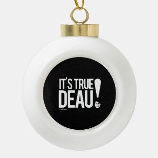 It's True-deau - white.png Ceramic Ball Christmas Ornament