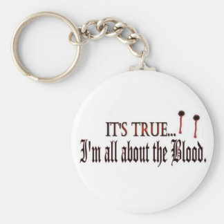 It's True, I'm all about the Blood Basic Round Button Keychain