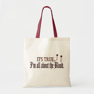 It's True, I'm all about the Blood Canvas Bags