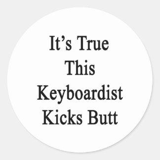 It's True This Keyboardist Kicks Butt Stickers