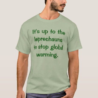 It's up to the leprechauns to stop global warming. T-Shirt