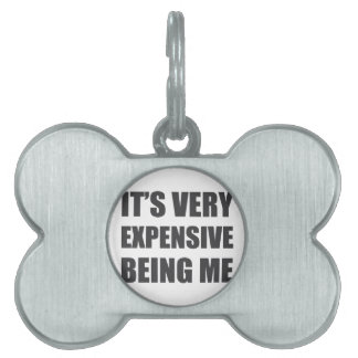It's Very Expensive Being Me Pet Tag