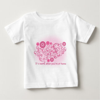 It's warm, when you're at home baby T-Shirt