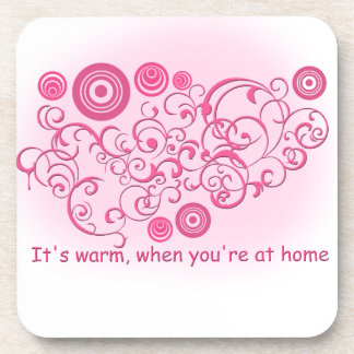 It's warm, when you're at home coasters