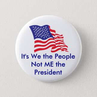It's We the People, Not Me the P... Pinback Button