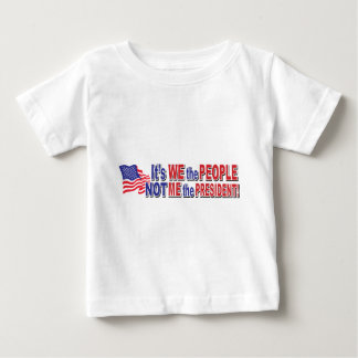 Its We the People, Not ME the President Baby T-Shirt