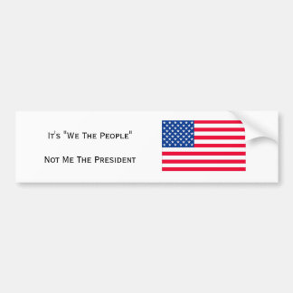 "It's ""We The People"" Not Me The President Bumper Sticker"