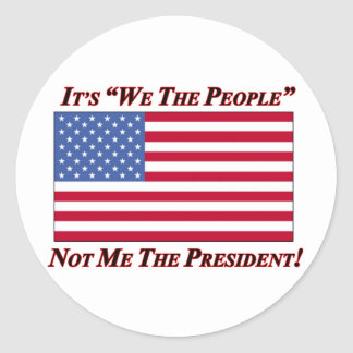 It's We The People Not Me The President Classic Round Sticker