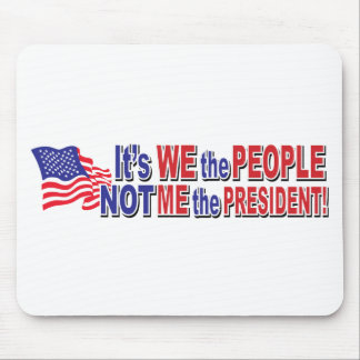 Its We the People, Not ME the President Mouse Pad
