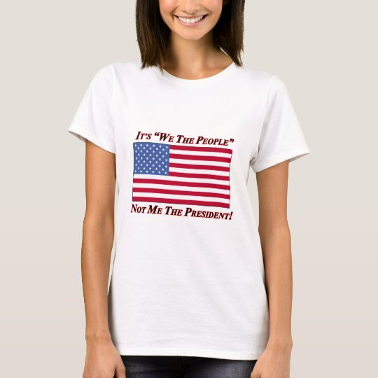 It's We The People Not Me The President T-Shirt