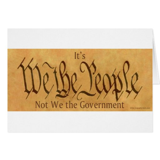 IT'S WE THE PEOPLE NOT WE THE GOVERNMENT GREETING CARDS