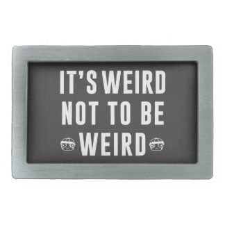 It's weird not to be weird belt buckle