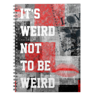 It's Weird Not To Be Weird Spiral Notebook
