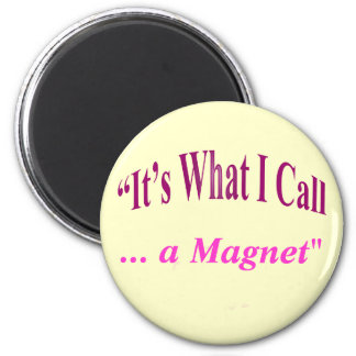 """It's What I call ..."" 2 Inch Round Magnet"