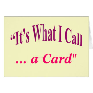 """""""It's What I call ..."""" Card"""