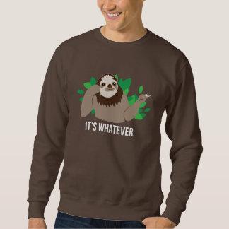 It's Whatever Sloth Sweatshirt