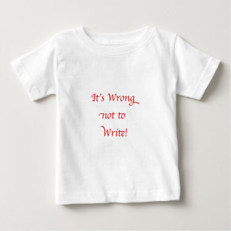 It's Wrong not to Write Baby T-Shirt