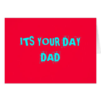 """ITS YOUR DAY DAD"" >CUSTOM CARD"