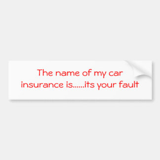 Its your fault bumper sticker