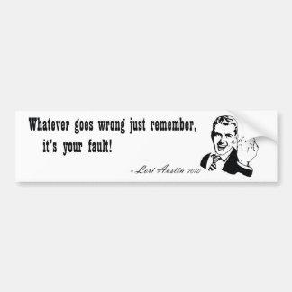 It's Your Fault Bumper Sticker
