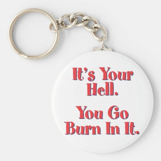 It's Your Hell, You Go Burn In It Basic Round Button Keychain