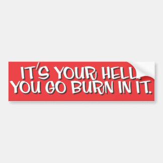 It's Your Hell, You Go Burn In It Bumper Sticker
