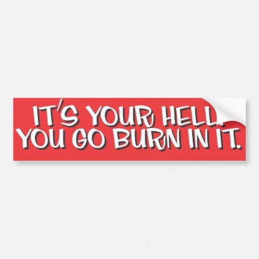 It's Your Hell, You Go Burn In It Bumper Sticker