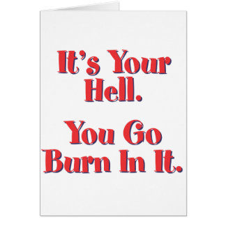 It's Your Hell, You Go Burn In It Card