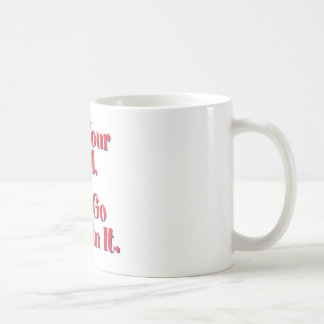 It's YOUR Hell, YOU go burn in it! Coffee Mug