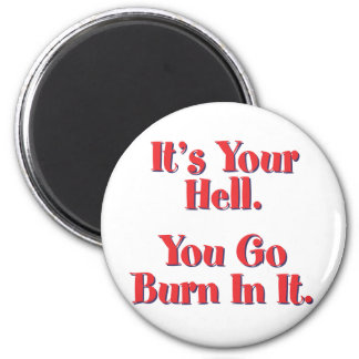 It's Your Hell, You Go Burn In It Fridge Magnets
