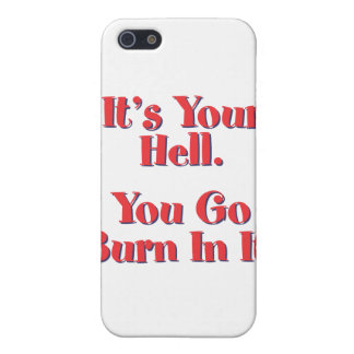 It's Your Hell, You Go Burn In It Cases For iPhone 5