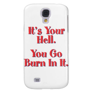 It's Your Hell, You Go Burn In It Galaxy S4 Cases