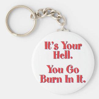 It's Your Hell, You Go Burn In It Keychain