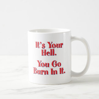 It's Your Hell, You Go Burn In It Mug