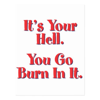 It's YOUR Hell, YOU go burn in it! Postcard